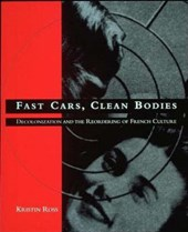 Fast Cars, Clean Bodies - Decolonization & the Reordering of French Culture