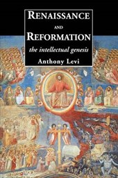 Renaissance and Reformation - The Intellectual Genesis