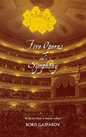 Five Operas and a Symphony - Words and Music in Russian Culture