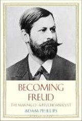 Phillips, A: Becoming Freud - The Making of a Psychoanalyst | Adam Phillips |