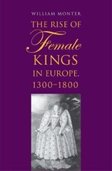 The Rise of Female Kings in Europe, 1300-1800 | William Monter | 9780300173277