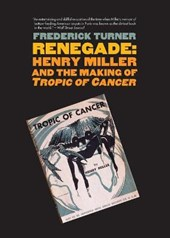 "Renegade - Henry Miller and the Making of ""Tropic of Cancer"""