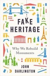 Fake heritage: why we rebuild monuments