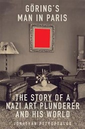 GORING'S MAN IN PARIS: THE STORY OF A NAZI ART PLUNDERER AND HIS WORLD