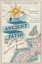 Ancient paths: discovering the lost map of celtic europe | Graham Robb | 9780330531511