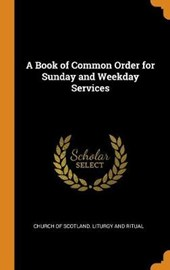 A Book of Common Order for Sunday and Weekday Services