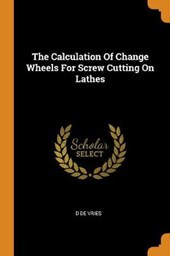 The Calculation of Change Wheels for Screw Cutting on Lathes