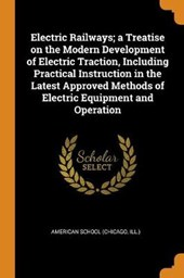 Electric Railways; A Treatise on the Modern Development of Electric Traction, Including Practical Instruction in the Latest Approved Methods of Electric Equipment and Operation