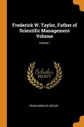 Frederick W. Taylor, Father of Scientific Management Volume; Volume 1