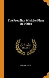 The Freudian Wish Its Place in Ethics