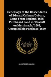 Genealogy of the Descendants of Edward Colburn/Coburn; Came from England, 1635; Purchased Land in Dracutt on Merrimack, 1668; Occupied His Purchase, 1669