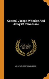General Joseph Wheeler and Army of Tennessee
