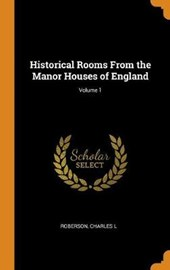 Historical Rooms from the Manor Houses of England; Volume 1