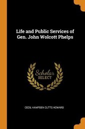 Life and Public Services of Gen. John Wolcott Phelps