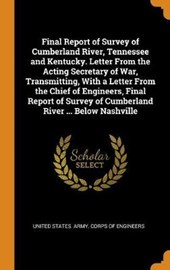Final Report of Survey of Cumberland River, Tennessee and Kentucky. Letter from the Acting Secretary of War, Transmitting, with a Letter from the Chief of Engineers, Final Report of Survey of Cumberla