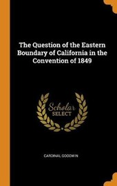 The Question of the Eastern Boundary of California in the Convention of 1849
