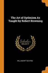 The Art of Optimism as Taught by Robert Browning