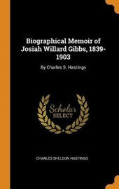 Biographical Memoir of Josiah Willard Gibbs, 1839-1903