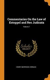 Commentaries on the Law of Estoppel and Res Judicata; Volume 1