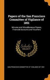 Papers of the San Francisco Committee of Vigilance of 1851