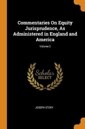 Commentaries on Equity Jurisprudence, as Administered in England and America; Volume 2