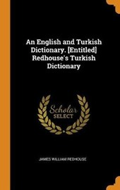 An English and Turkish Dictionary. [entitled] Redhouse's Turkish Dictionary