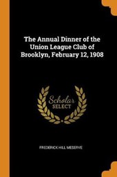 The Annual Dinner of the Union League Club of Brooklyn, February 12, 1908