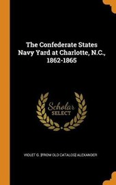 The Confederate States Navy Yard at Charlotte, N.C., 1862-1865
