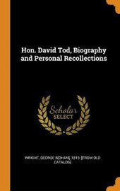 Hon. David Tod, Biography and Personal Recollections