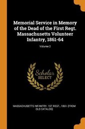 Memorial Service in Memory of the Dead of the First Regt. Massachusetts Volunteer Infantry, 1861-64; Volume 2