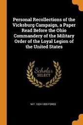 Personal Recollections of the Vicksburg Campaign, a Paper Read Before the Ohio Commandery of the Military Order of the Loyal Legion of the United States