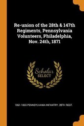 Re-Union of the 28th & 147th Regiments, Pennsylvania Volunteers, Philadelphia, Nov. 24th, 1871