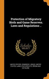 Protection of Migratory Birds and Game Reserves. Laws and Regulations ..