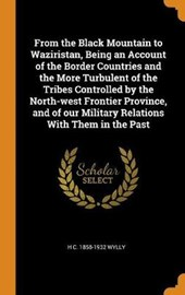 From the Black Mountain to Waziristan, Being an Account of the Border Countries and the More Turbulent of the Tribes Controlled by the North-West Frontier Province, and of Our Military Relations with