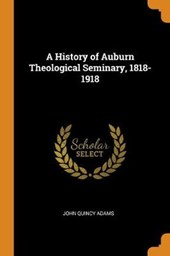 A History of Auburn Theological Seminary, 1818-1918