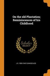 On the Old Plantation; Reminiscences of His Childhood