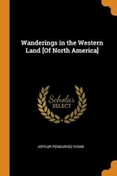 Wanderings in the Western Land [of North America]