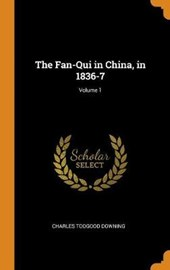 The Fan-Qui in China, in 1836-7; Volume 1