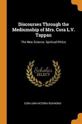 Discourses Through the Mediumship of Mrs. Cora L.V. Tappan