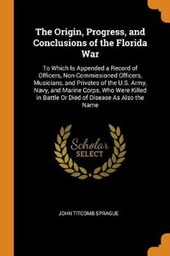 The Origin, Progress, and Conclusions of the Florida War