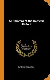 A Grammar of the Homeric Dialect