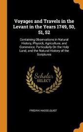 Voyages and Travels in the Levant in the Years 1749, 50, 51, 52
