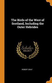 The Birds of the West of Scotland, Including the Outer Hebrides