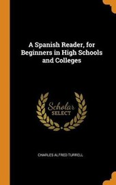 A Spanish Reader, for Beginners in High Schools and Colleges