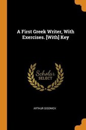 A First Greek Writer, with Exercises. [with] Key