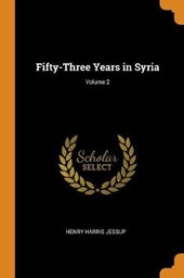 Fifty-Three Years in Syria; Volume 2