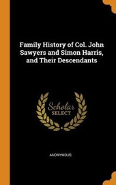 Family History of Col. John Sawyers and Simon Harris, and Their Descendants