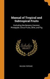 Manual of Tropical and Subtropical Fruits, Excluding the Banana, Coconut, Pineapple, Citrus Fruits, Olive, and Fig