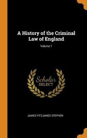 A History of the Criminal Law of England; Volume 1