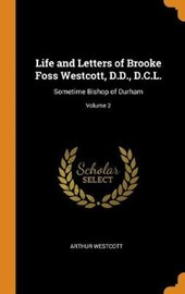 Life and Letters of Brooke Foss Westcott, D.D., D.C.L.